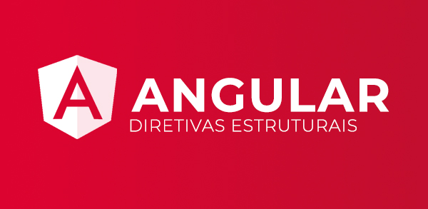 Angular: Diretivas estruturais