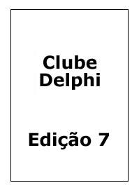 Revista ClubeDelphi Edi��o 7