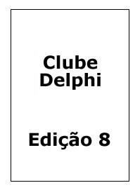 Revista ClubeDelphi Edi��o 8