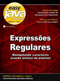Revista easy Java Magazine 8: Expressões Regulares - manipulando caracteres usando análise de padrões