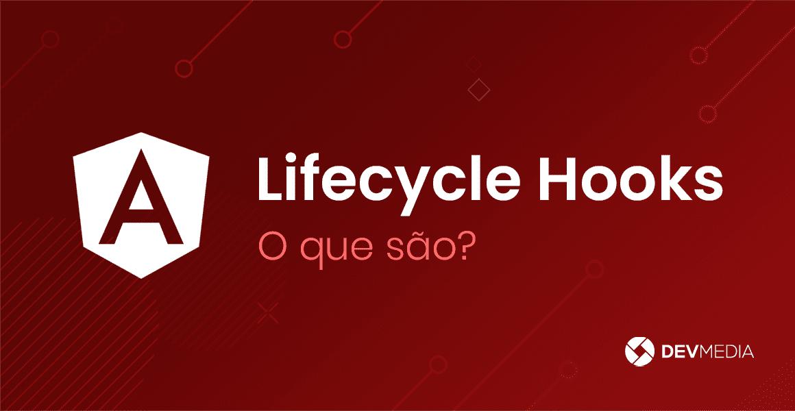 O que são Lifecycle Hooks