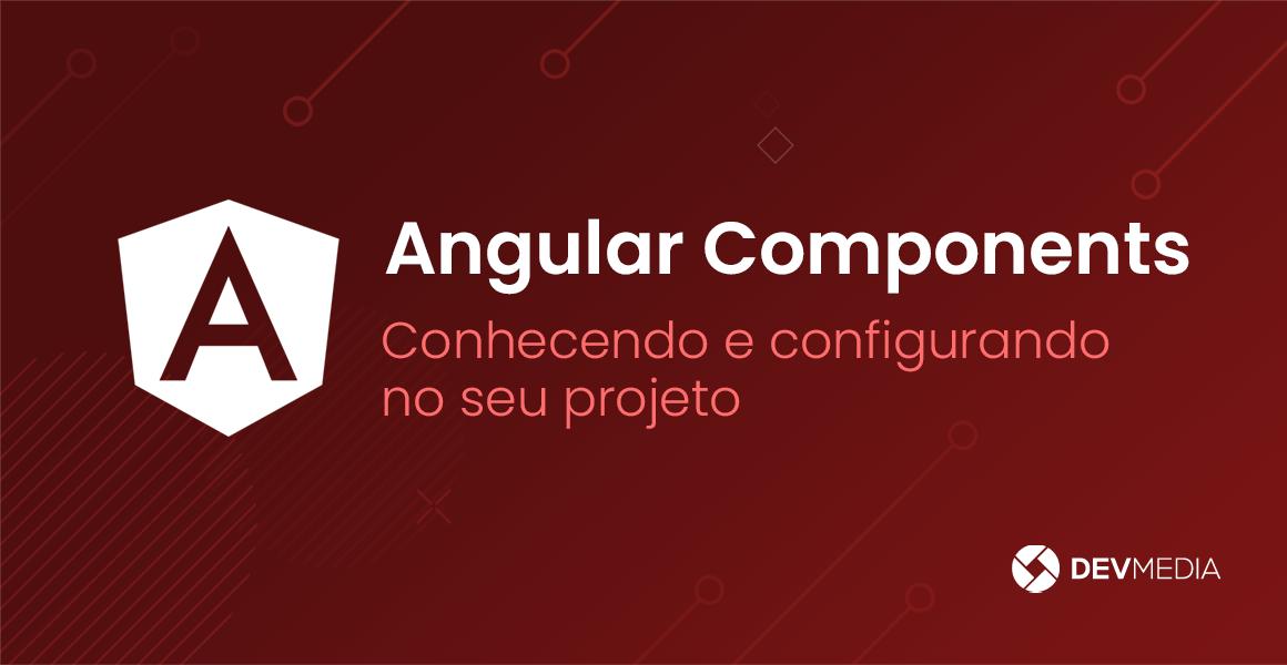 Angular Components: Conhecendo e configurando no seu projeto