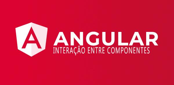 Interação entre componentes no Angular