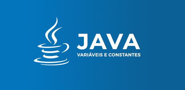 Linguagem Java: variáveis e constantes