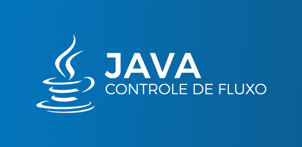 Curso de Java: Controle de Fluxo