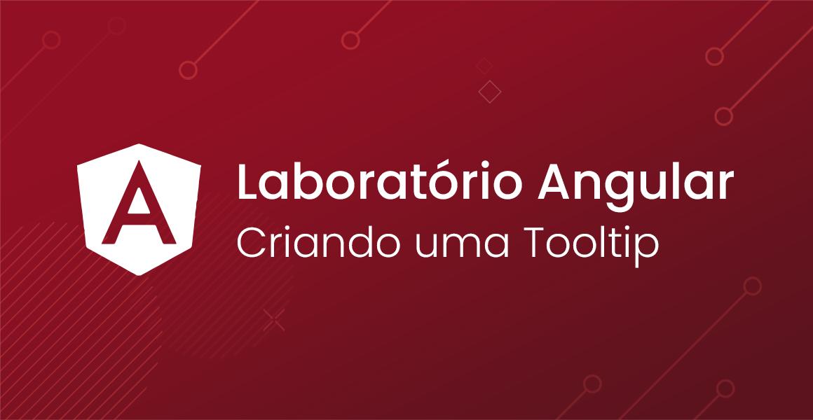 Laboratório Angular: Criando uma Tooltip
