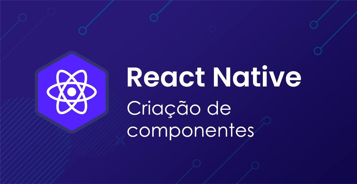 React Native: Criando componentes