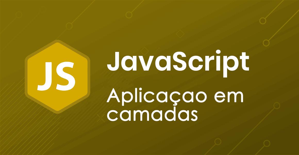 Curso JavaScript: Aplicação em camadas