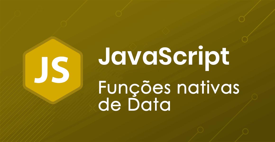 Curso de JavaScript: Funções nativas de Data