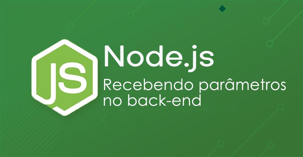 Curso Node.js: Recebendo parâmetros no back-end