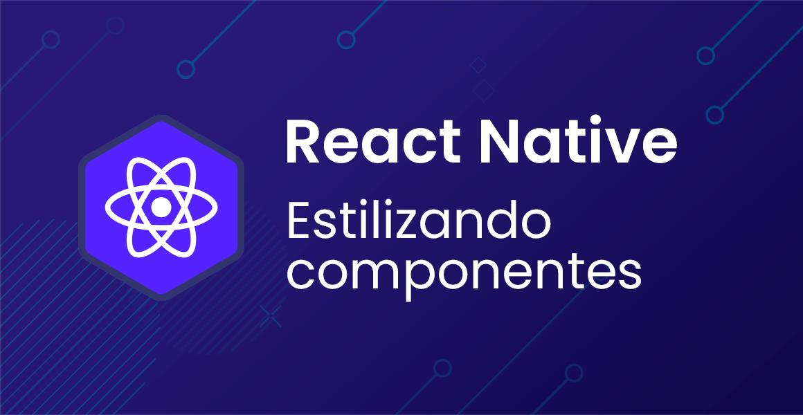 Curso React Native: Estilizando componentes