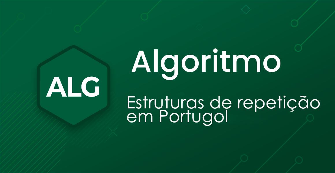 Curso Portugol: Estruturas de repetição