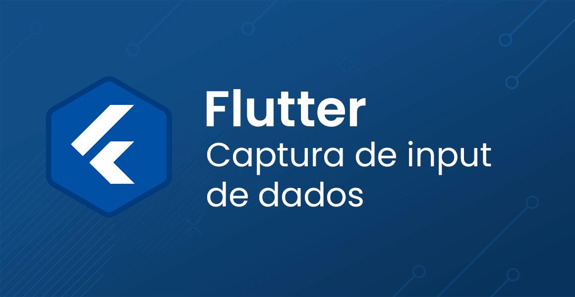 Flutter: Captura de input de dados