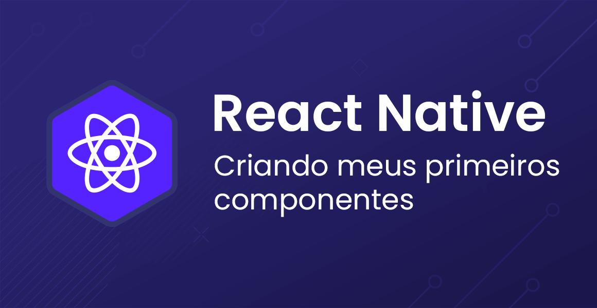 Curso React Native: Criando meus primeiros componentes