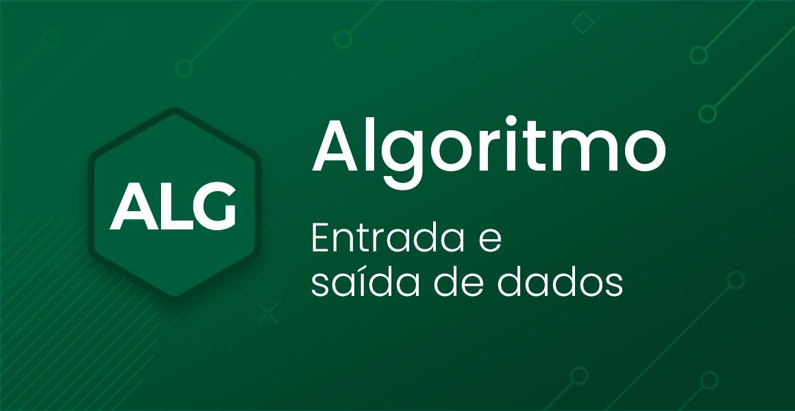 Algoritmo: Entrada e saída de dados