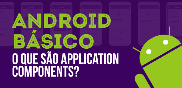 Android básico: O que são Application Components?