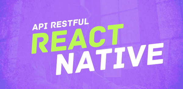 Consumindo uma API RESTful com React Native