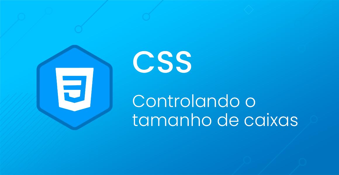 CSS: Controlando o tamanho das caixas