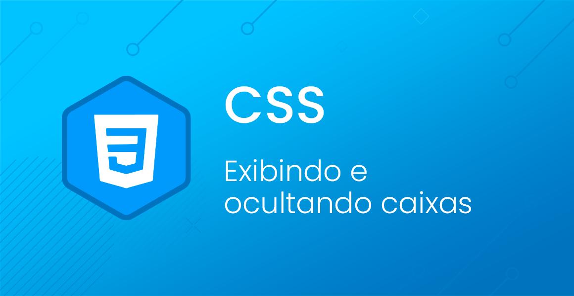 CSS: Exibindo e ocultando caixas