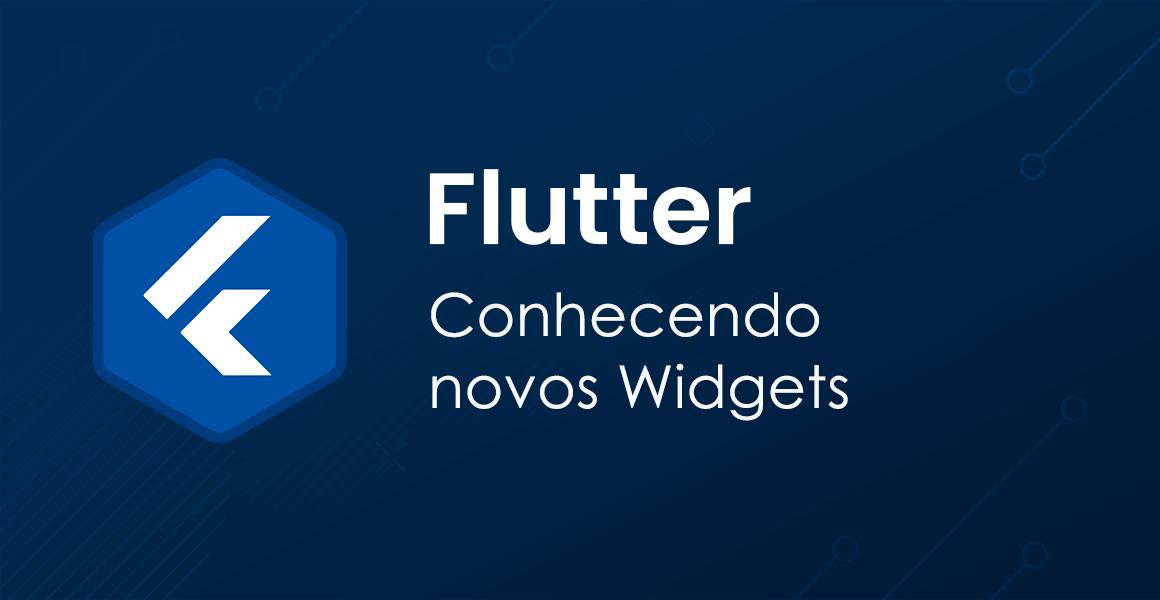 Curso Flutter: Conhecendo novos Widgets