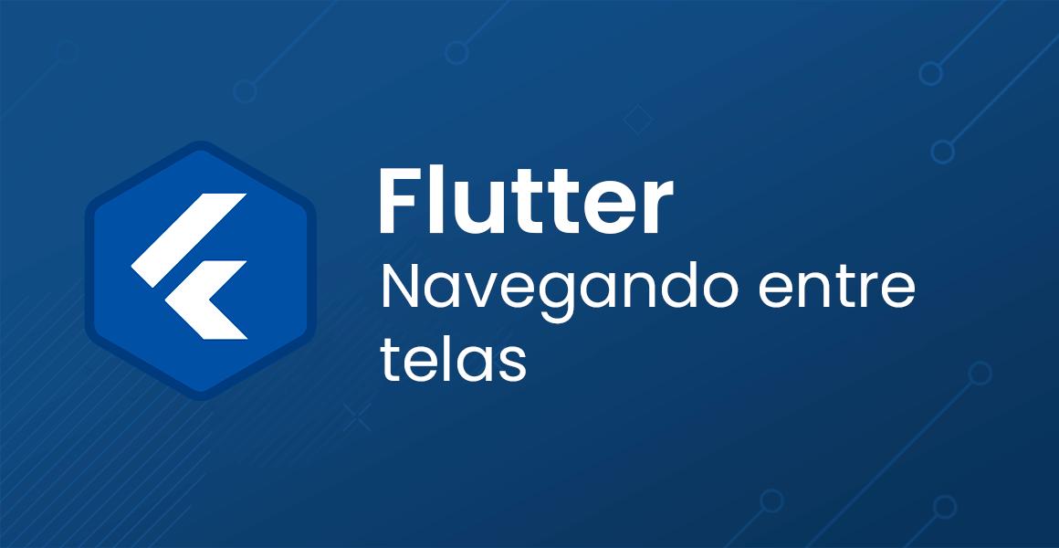 Flutter: Navegando entre telas