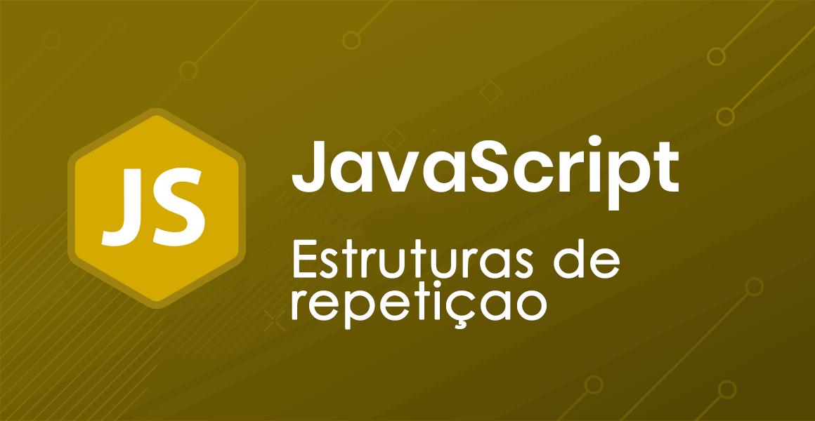 Curso JavaScript: Estruturas de repetição