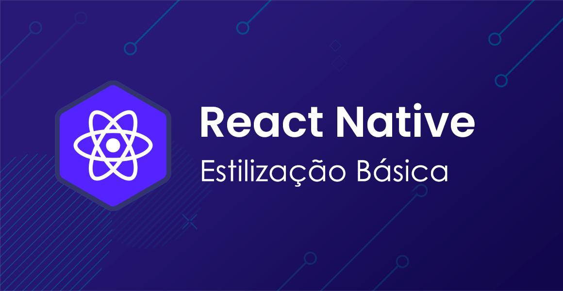 Curso React Native: Estilização básica