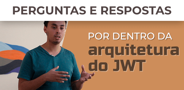Por dentro da arquitetura do JWT