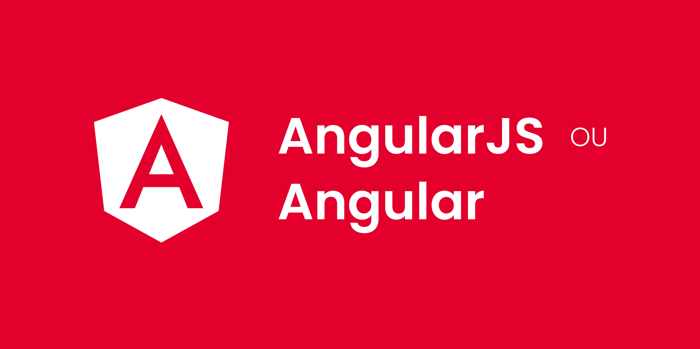 Eu preciso aprender AngularJS ou Angular?