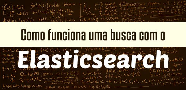 Como funciona uma busca com o Elasticsearch?