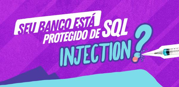 Seu banco está protegido de SQL Injection