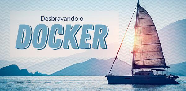 Desbravando o Docker