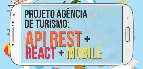 Projeto agência de turismo: API REST + Cliente web React + Mobile