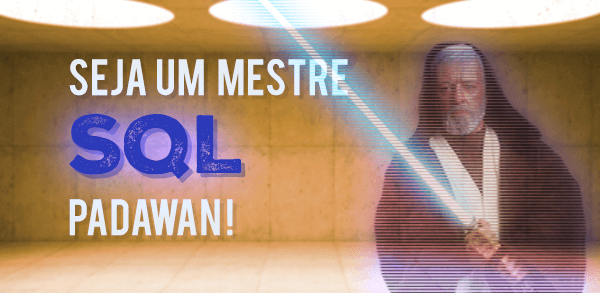 Série Seja um mestre SQL, padawan!