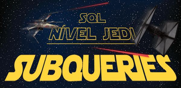 SQL nível Jedi: Subqueries